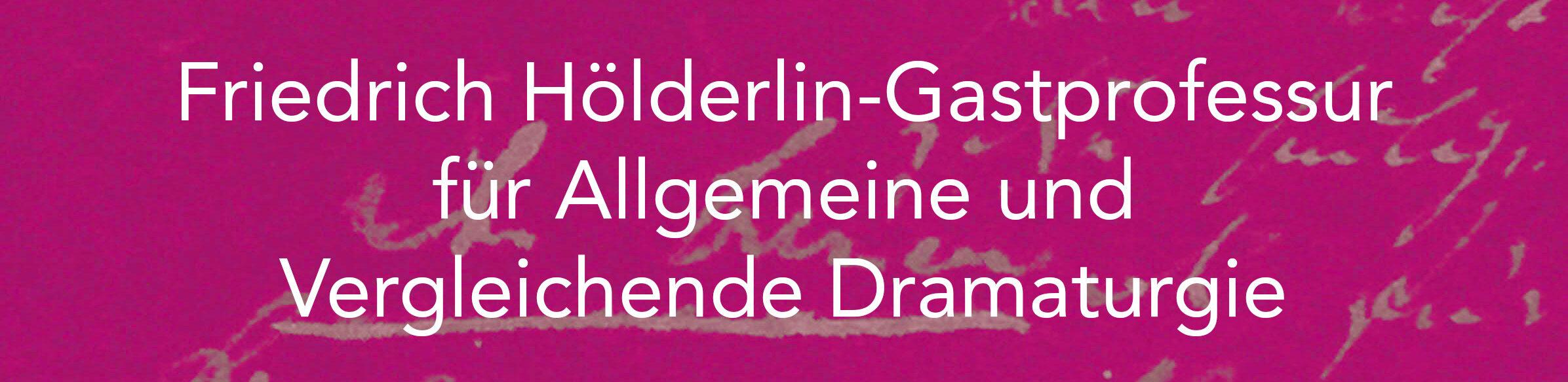 Friedrich Hölderlin-Gastprofessur für Allgemeine und Vergleichende Dramaturgie